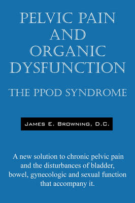 Pelvic Pain and Organic Dysfunction by James E Browning DC