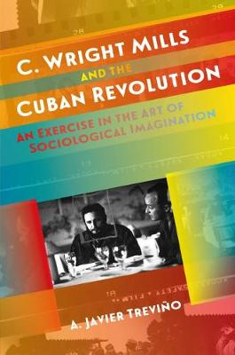 C. Wright Mills and the Cuban Revolution by A. Javier Trevino