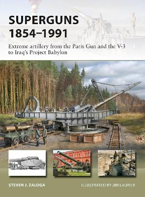 Superguns 1854-1991: Extreme artillery from the Paris Gun and the V-3 to Iraq's Project Babylon by Steven J. Zaloga