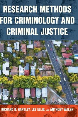 Research Methods for Criminology and Criminal Justice by Richard D. Hartley
