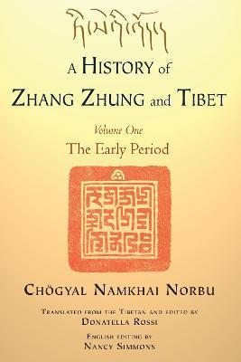 A History Of Zhang Zhung And Tibet, Volume One, A by Chogyal Namkhai Norbu