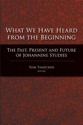 What We Have Heard from the Beginning book