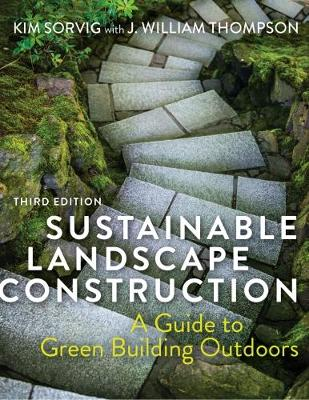 Sustainable Landscape Construction by J. William Thompson