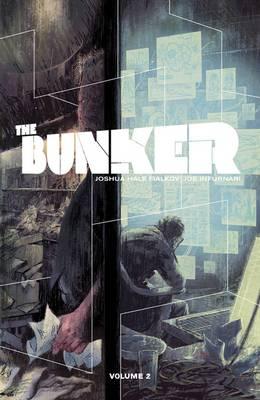The Bunker Volume 2 by Joshua Hale Fialkov
