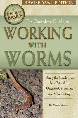 The Complete Guide to Working with Worms by Wendy M. Vincent