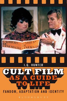 Cult Film as a Guide to Life by I. Q. Hunter