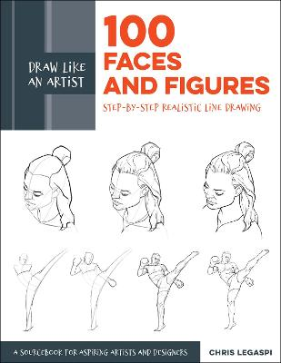 Draw Like an Artist: 100 Faces and Figures: Step-by-Step Realistic Line Drawing *A Sketching Guide for Aspiring Artists and Designers*: Volume 1 by Chris Legaspi