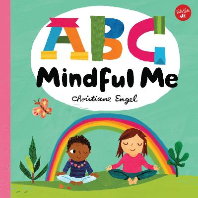ABC for Me: ABC Mindful Me: ABCs for a happy, healthy mind & body by Christiane Engel