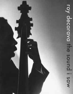 Roy DeCarava: the sound i saw by Roy DeCarava