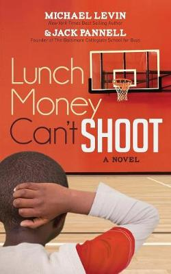 Lunch Money Can't Shoot by Michael Levin