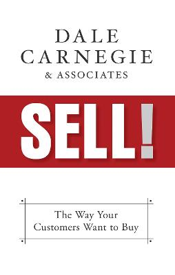 Sell!: Open the Door and Close the Sale by Dale Carnegie & Associates