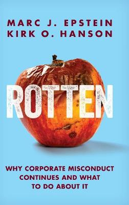 Rotten: Why Corporate Misconduct Continues and What to Do about It by Marc J Epstein