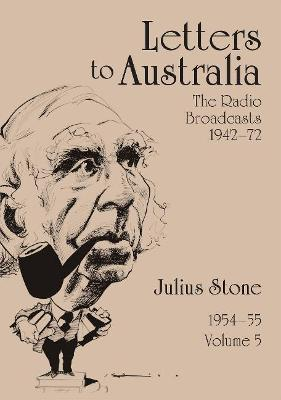 Letters to Australia, Volume 5: Essays from 1954-1955 by Mr Julius Stone