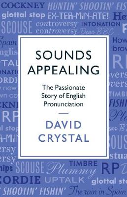Sounds Appealing: The Passionate Story of English Pronunciation by David Crystal