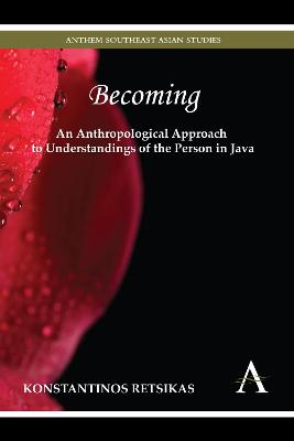 Becoming - An Anthropological Approach to Understandings of the Person in Java by Konstantinos Retsikas