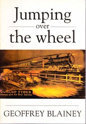 Jumping Over the Wheel A Centenary History of Pacific Dunlop by Geoffrey Blainey