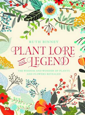 Plant Lore and Legend: The wisdom and wonder of plants and flowers revealed by Ruth Binney