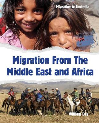 Migration to Australia: Migration From The Middle East and Africa by William Day