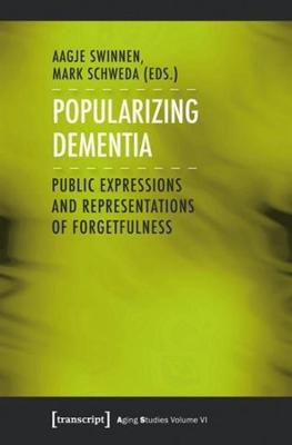 Popularizing Dementia: Public Expressions and Representations of Forgetfulness by Aagje Swinnen