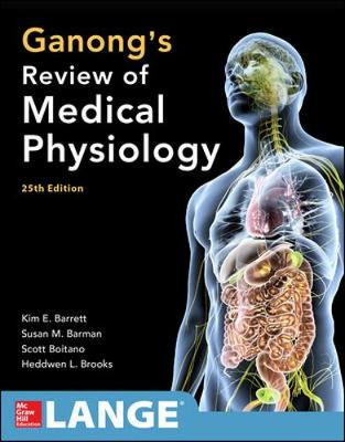 Ganong's Review of Medical Physiology, Twenty-Fifth Edition by Kim E. Barrett