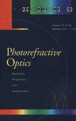 Photorefractive Optics by Francis T. S. Yu