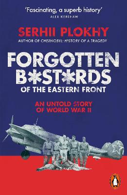 Forgotten Bastards of the Eastern Front: An Untold Story of World War II by Serhii Plokhy