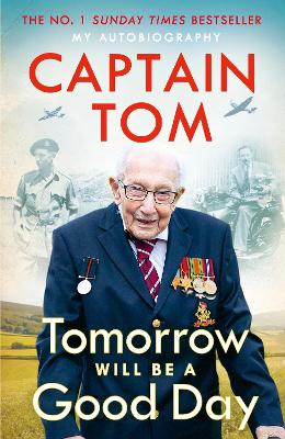 Tomorrow Will Be A Good Day: My Autobiography - The Sunday Times No 1 Bestseller by Captain Tom Moore