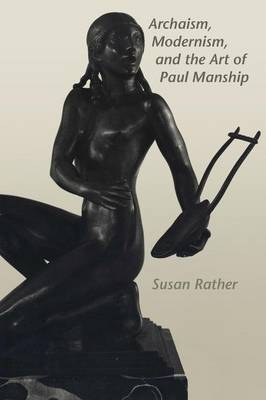 Archaism, Modernism, and the Art of Paul Manship by Susan Rather