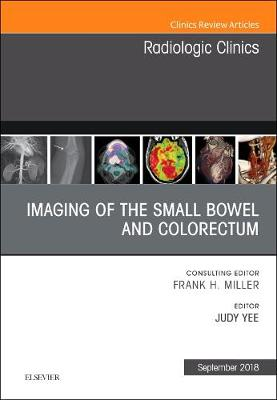 Imaging of the Small Bowel and Colorectum, An Issue of Radiologic Clinics of North America by Judy Yee