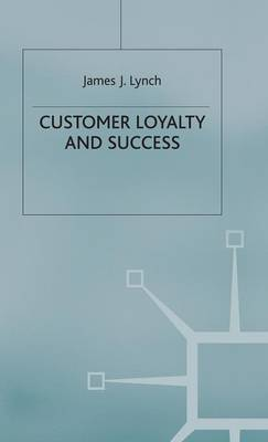 Customer Loyalty and Success by James J. Lynch