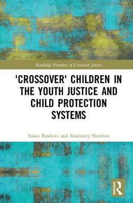 'Crossover' Children in the Youth Justice and Child Protection Systems by Susan Baidawi