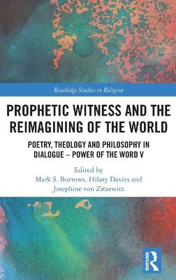Prophetic Witness and the Reimagining of the World: Poetry, Theology and Philosophy in Dialogue- Power of the Word V book