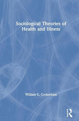Sociological Theories of Health and Illness book