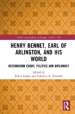 Henry Bennet, Earl of Arlington, and his World: Restoration Court, Politics and Diplomacy book