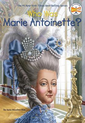 Who Was Marie Antoinette? by Dana Meachen Rau