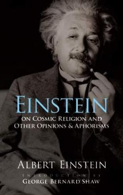Einstein on Cosmic Religion and Other Opinions and Aphorisms by Albert Einstein