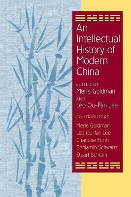 An Intellectual History of Modern China by Merle Goldman
