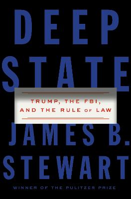 Deep State: Trump, the FBI, and the Rule of Law by James B. Stewart