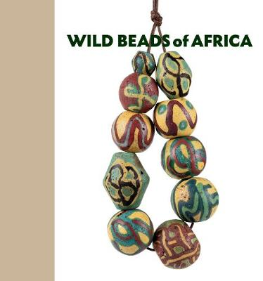 Wild Beads of Africa: Old Powderglass Beads from the Collection of Billy Steinberg by Billy Steinberg