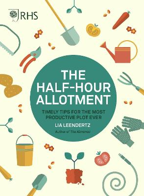 RHS Half Hour Allotment: Timely Tips for the Most Productive Plot Ever by Royal Horticultural Society