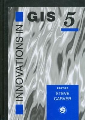 Innovations in GIS 5 by Steve Carver