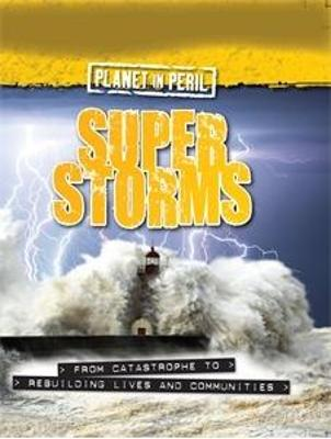 Planet in Peril: Super Storms by Cath Senker