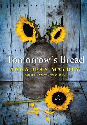 Tomorrow's Bread by Anna Jean Mayhew