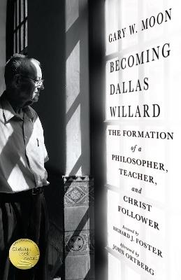 Becoming Dallas Willard by Gary W Moon