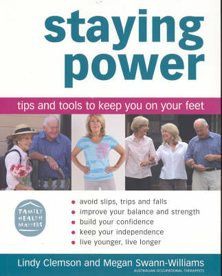 Staying Power: Tips and Tools to Keep You on Your Feet by Clemson Lindy Swann-Williams Megan