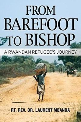 From Barefoot to Bishop by Laurent Mbanda