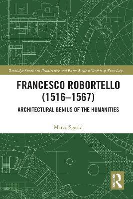 Francesco Robortello (1516-1567): Architectural Genius of the Humanities by Marco Sgarbi
