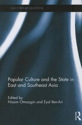 Popular Culture and the State in East and Southeast Asia by Nissim Otmazgin