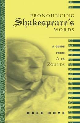 Pronouncing Shakespeare's Words by Dale Coye