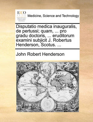 Disputatio Medica Inauguralis, de Pertussi; Quam, ... Pro Gradu Doctoris, ... Eruditorum Examini Subjicit J. Robertus Henderson, Scotus. ... by John Robert Henderson
